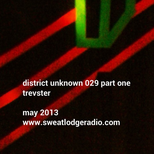 district unknown 029 part one - trevster (sweat lodge radio session may 2013)