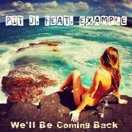 PiT J. feat. Example - We'll Be Coming Back
