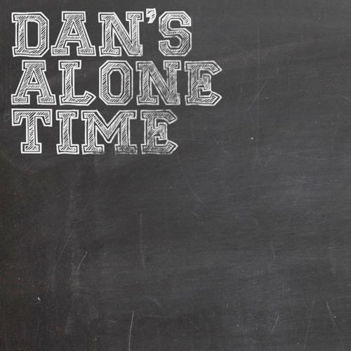 Dan's Alone Time Podcast: Episode 1