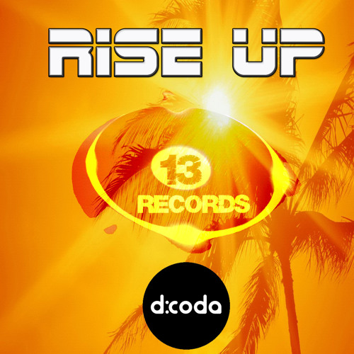 Rise Up - D:CODA (Soundcloud Edit) 13 RECORDS (BUY NOW ON BEATPORT)