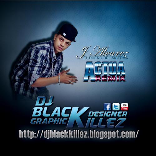 Actua Remix J Alvarez - Dj Black Killez