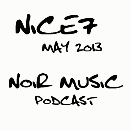NiCe7__NOIR MUSIC PODCAST_may2013