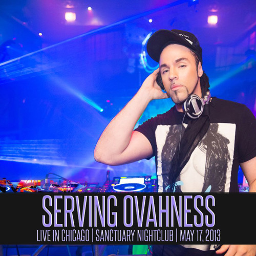 SERVING OVAHNESS - LIVE IN CHICAGO : SANCTUARY | NEVERLAND PARTY : MAY 17, 2013 (HR1)