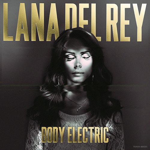 Lana Del Rey- Body Electric (Friday Night Fix)