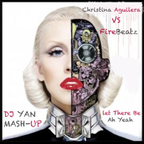 Christina Aguilera Vs. Firebeatz - Let There Be Ah Yeah (Dj Yan Mash-Up)
