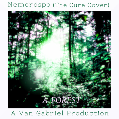 A FOREST (The Cure Cover) - Nemorospo - Van Gabriel ℗