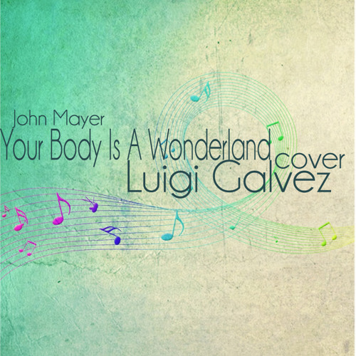 Your Body Is A Wonderland (John Mayer) Cover - Luigi Galvez