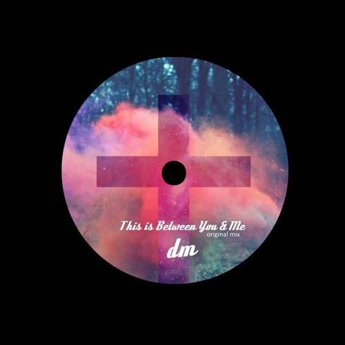 This is between me & you . Original Mix