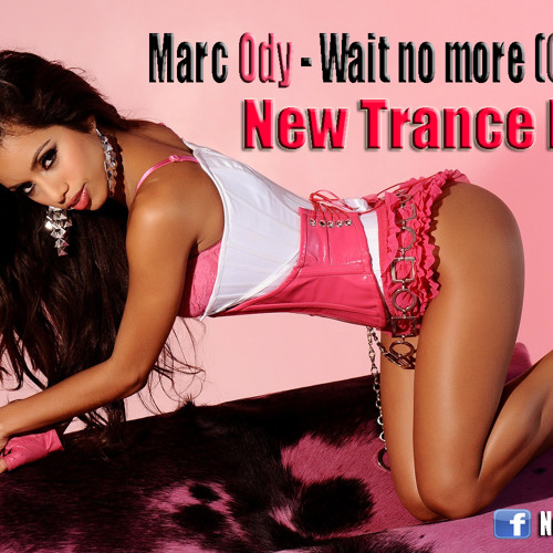 Marc Ody - Wait no more (Original Mix) (New Trance Family)