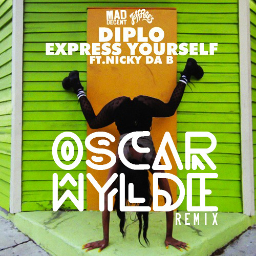 DIPLO-EXPRESS YOURSELF feat. NICKY DA B (OSCARWYLDE REMIX)