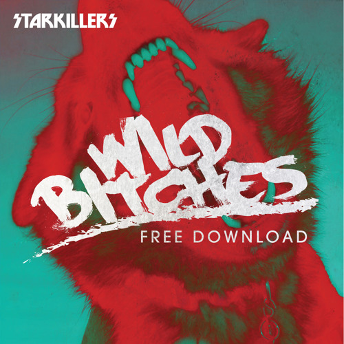 Starkillers - Wild Bitches (FREE DOWNLOAD)