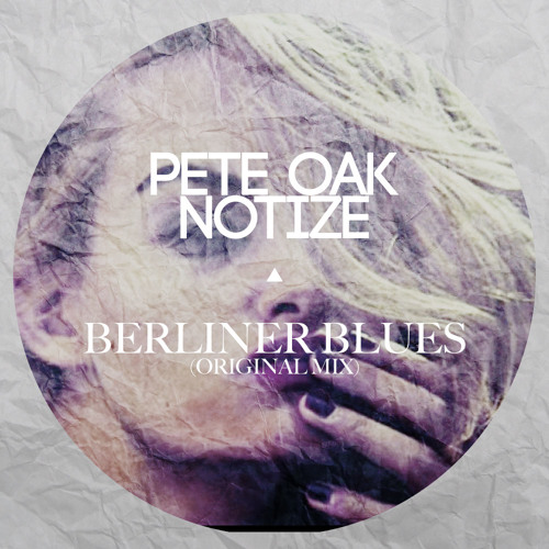 Pete Oak & Notize - Berliner Blues (Original Mix)