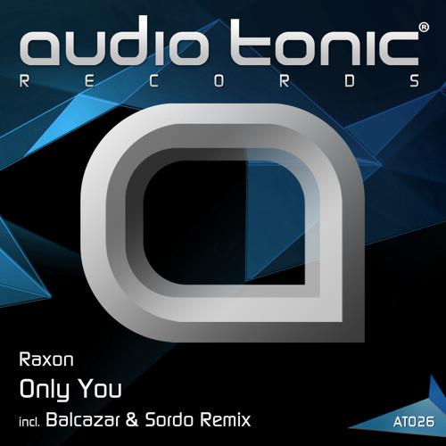 Raxon - Only You (Balcazar & Sordo Remix) audio tonic Records [PREVIEW]