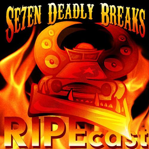 Se7en Deadly Breaks RIPEcast