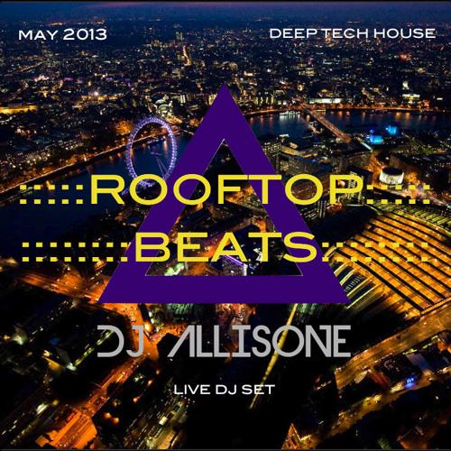 DJ ALLISONE - ROOFTOP BEATS (deep tech house) live set may 2013