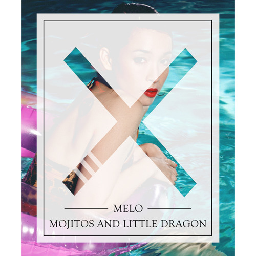 MeLo-X - Mojitos and Little Dragon