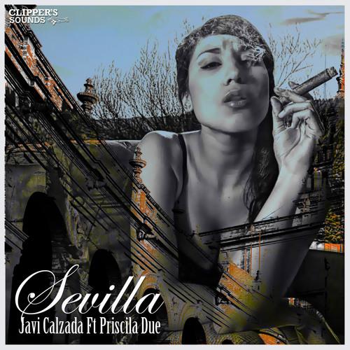 Sevilla - Javi Calzada & Priscila Due (Promo) - YA A LA VENTA (Itunes, Beatport)