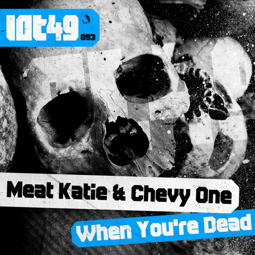 Meat Katie & Chevy One 'When You're Dead' LOT49- OUT NOW!