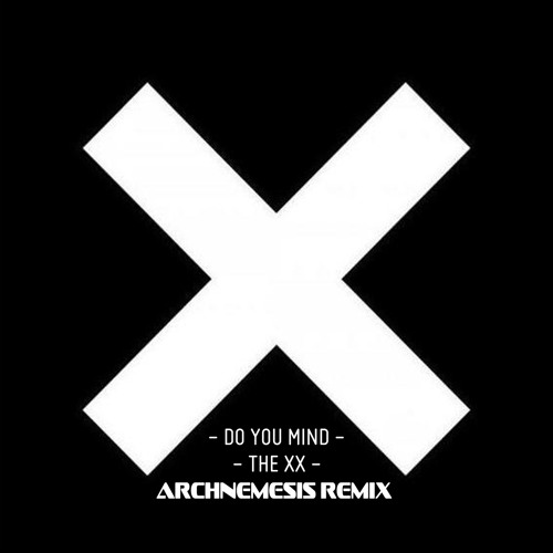 The XX - Do You Mind (Archnemesis Remix)