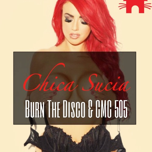 Crooks Cruz & CMC 505 & Burn The Disco - Chica Sucia (Original Mix)
