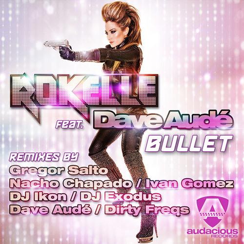 Rokelle feat Dave Aude - Bullet ( Nacho Chapado & Ivan Gomez Mix ) Audacious Records