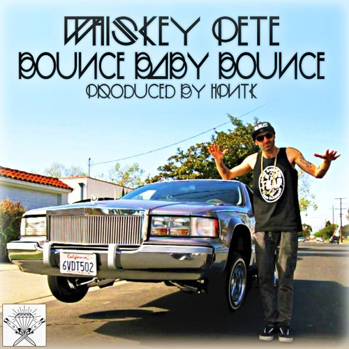 WHISKEY PETE - BOUNCE BABY BOUNCE (PROD. BY HPNTK)