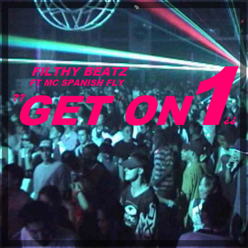 Get On 1 - MC Spanish Fly (Prod By Filthy Beatz) FREE DOWNLOAD