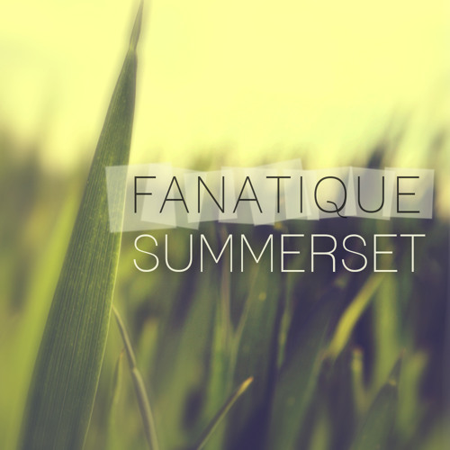 Fanatique - SUMMERSET 2013