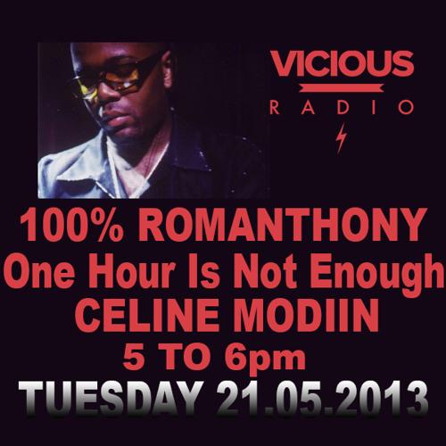 "100% ROMANTHONY:""One Hour Is Not Enough"" CelineModiinViciousRadio"