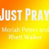 Moriah Peters and Rhett Walker - Just Pray