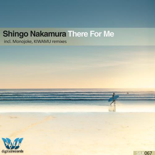 Shingo Nakamura - There For Me (Original Mix) [Silk Digital]