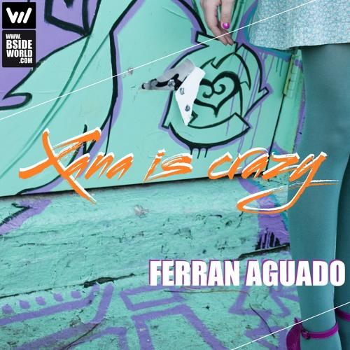 Ferran Aguado - Xana is Crazy  (Original Mix) [Bsideworld Records]