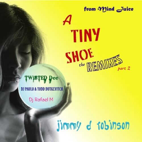 Jimmy D Robinson --  A TINY SHOE   ---  [ Twisted Dee Radio Edit ]