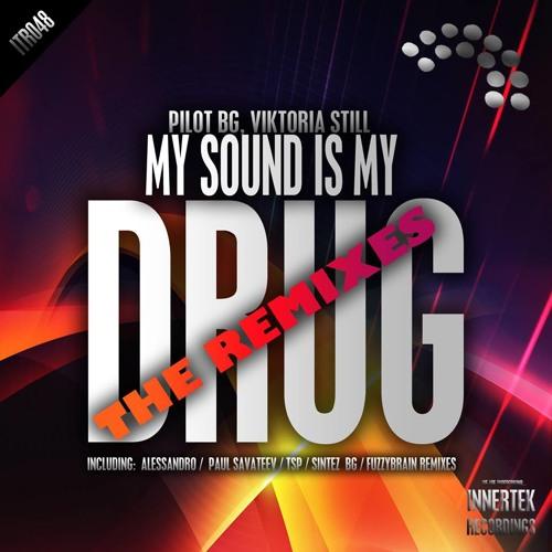 "PILOT BG , Viktoria Still - My Sound is My Drug (Paul Savateev Remix) SC PREVIEW ""OUT NOW"""