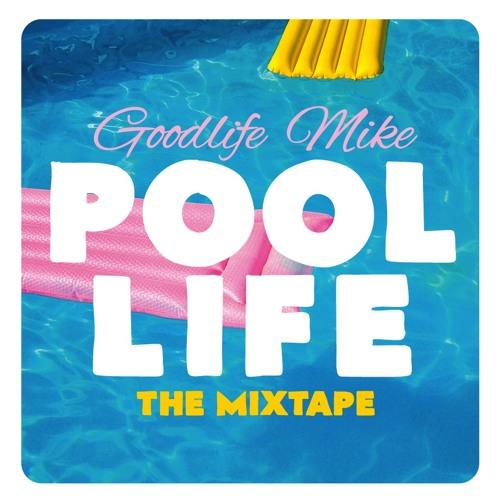 Good Life Mike Presents:  POOL LIFE the mixtape