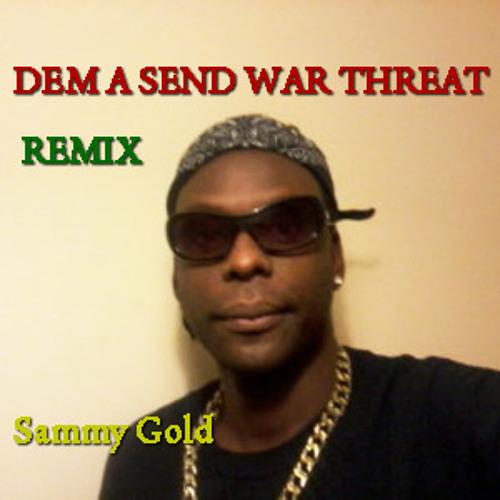 """Sammy Gold-DEM A SEND WAR THREAT """"REMIX"""""""