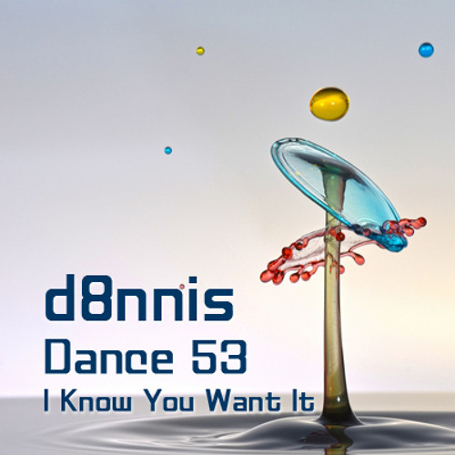 Dance 53 (I Know You Want It)