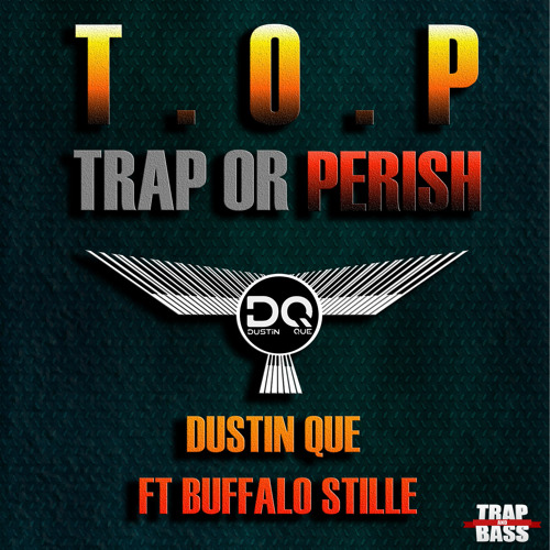 Dustin Que  Ft. Buffalo Stille - T.O.P (Trap Or Perish) [Out NOW] [FREE]