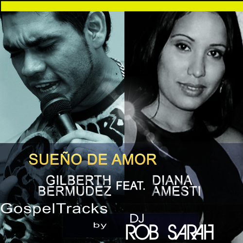Gilberth Bermudez feat. Diana Amesti - Sueño de Amor (ROB Sarah Original DubMix) FREE DOWNLOAD!
