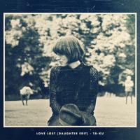 LOVE LOST (Daughter Edit)
