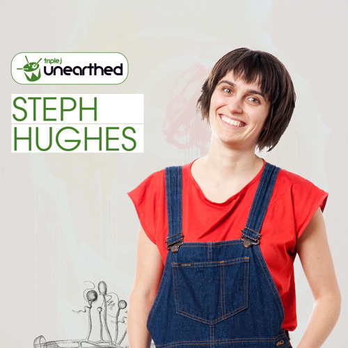 triple j Unearthed Steph Hughes: 20 May 2013