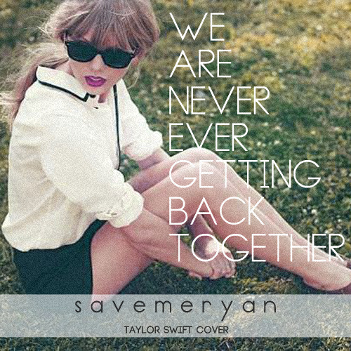 Save Me Ryan - We Are Never Ever Getting Back Together (Taylor Swift Cover)