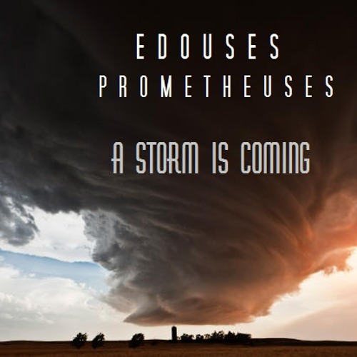 A Storm is Coming - Edouses Prometheuses