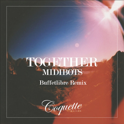 Midibots - Together (Buffetlibre Remix)