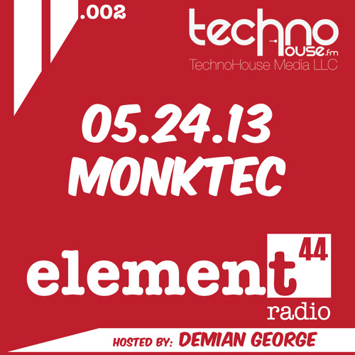 Element44 Radio 002 Host Demian George Guest DJ Monktec