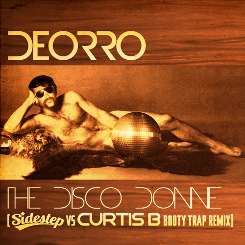 Deorro - The Disco Donnie - Sidestep VS Curtis B Remix