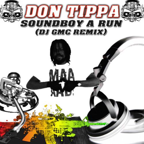 Don Tippa - Soundboy a run (DJ GMC Remix) CLIP/DEMO [Out on iTunes, Amazon MP3, Deezer, Rhapsody...]