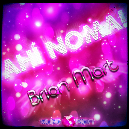 Brian Mart- Ahí Noma! (Original Mix)(demo)