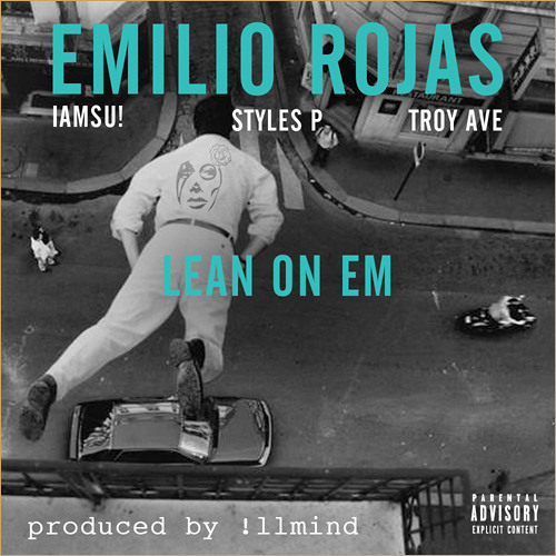 Emilio Rojas Ft. Iamsu!, Styles P & Troy Ave - Lean On Em