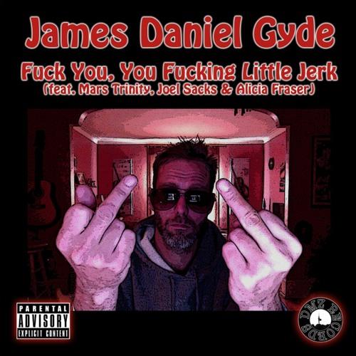 James Daniel Gyde - Fuck You, You Fucking Little Jerk
